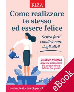 Come realizzare te stesso ed essere felice (eBook)