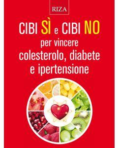 Cibi sì e cibi no per vincere colesterolo, diabete e ipertensione