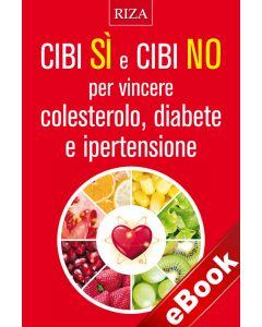Cibi sì e cibi no per vincere colesterolo, diabete e ipertensione (eBook)