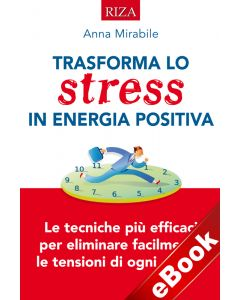 Trasforma lo stress in energia positiva (eBook)