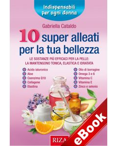 10 super alleati per la tua bellezza (eBook)